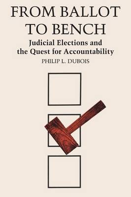 From Ballot to Bench: Judicial Elections and the Quest for Accountability (Paperback)