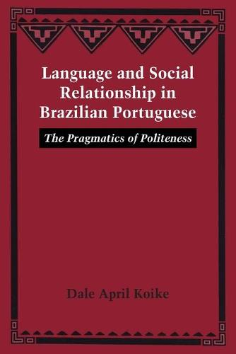 Language and Social Relationship in Brazilian Portuguese: The Pragmatics of Politeness (Paperback)