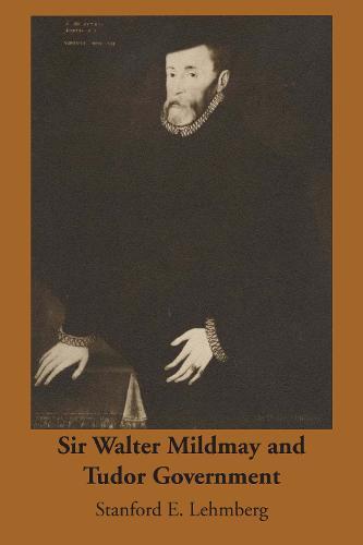Sir Walter Mildmay and Tudor Government (Paperback)