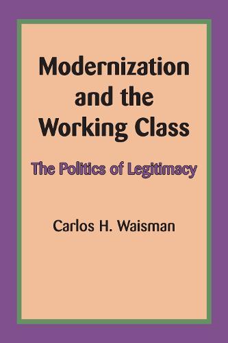 Modernization and the Working Class: The Politics of Legitimacy (Paperback)