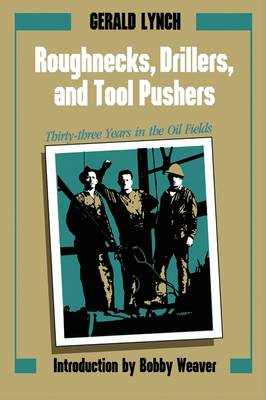 Roughnecks, Drillers, and Tool Pushers: Thirty-three Years in the Oil Fields - Personal Narratives of the West (Paperback)