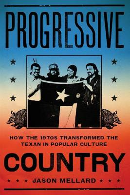 Progressive Country: How the 1970s Transformed the Texan in Popular Culture (Paperback)