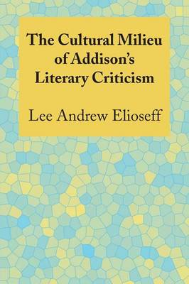 The Cultural Milieu of Addison's Literary Criticism (Paperback)