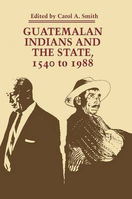 Guatemalan Indians and the State: 1540 to 1988 - LLILAS Symposia on Latin America Series (Paperback)