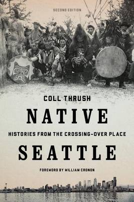 Native Seattle: Histories from the Crossing-Over Place - Weyerhaeuser Environmental Books (Paperback)