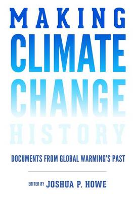 Making Climate Change History: Documents from Global Warming's Past - Weyerhaeuser Environmental  Classics (Paperback)