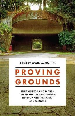 Proving Grounds: Militarized Landscapes, Weapons Testing, and the Environmental Impact of U.S. Bases (Paperback)