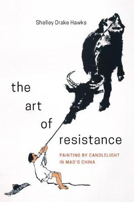 The Art of Resistance: Painting by Candlelight in Mao's China (Hardback)