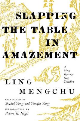 Slapping the Table in Amazement: A Ming Dynasty Story Collection (Paperback)
