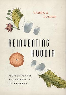 Reinventing Hoodia: Peoples, Plants, and Patents in South Africa (Paperback)