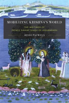 Mobilizing Krishna's World: The Writings of Prince Savant Singh of Kishangarh - Global South Asia (Paperback)
