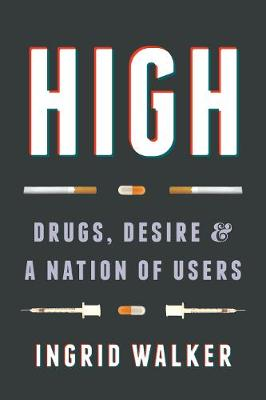 High: Drugs, Desire, and a Nation of Users (Hardback)