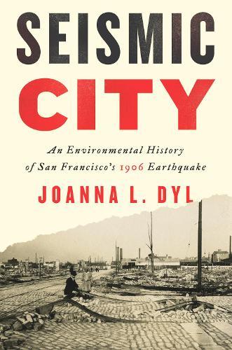 Seismic City: An Environmental History of San Francisco's 1906 Earthquake - Weyerhaeuser Environmental Books (Hardback)