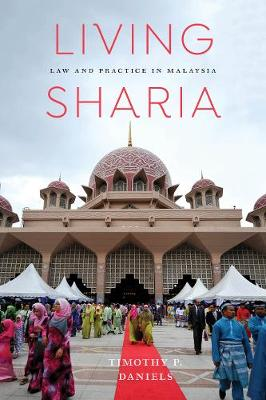 Living Sharia: Law and Practice in Malaysia (Hardback)