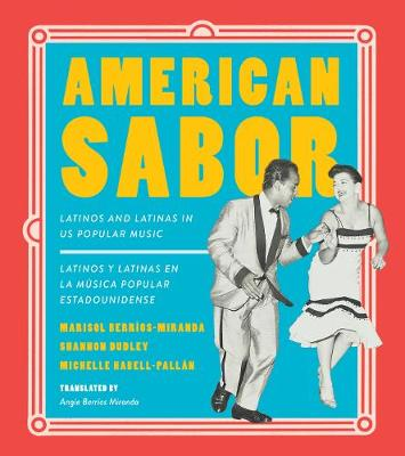 American Sabor: Latinos and Latinas in US Popular Music / Latinos y latinas en la musica popular estadounidense (Hardback)
