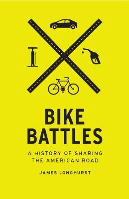 Bike Battles: A History of Sharing the American Road (Paperback)