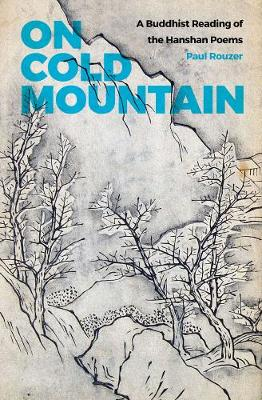 On Cold Mountain: A Buddhist Reading of the Hanshan Poems (Paperback)