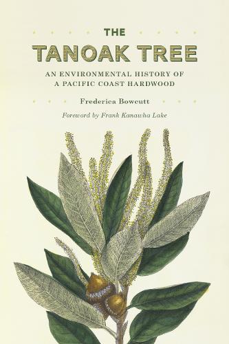 The Tanoak Tree: An Environmental History of a Pacific Coast Hardwood (Paperback)