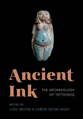 Ancient Ink: The Archaeology of Tattooing (Hardback)