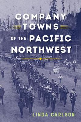 Company Towns of the Pacific Northwest (Paperback)