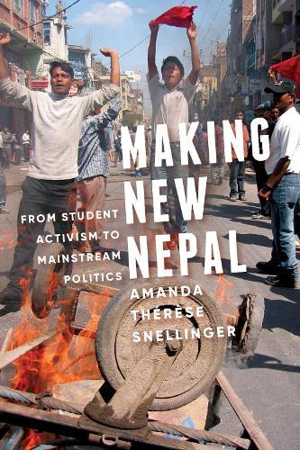 Making New Nepal: From Student Activism to Mainstream Politics (Hardback)