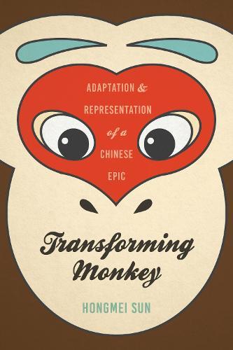 Transforming Monkey: Adaptation and Representation of a Chinese Epic (Hardback)