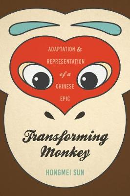 Transforming Monkey: Adaptation and Representation of a Chinese Epic (Paperback)