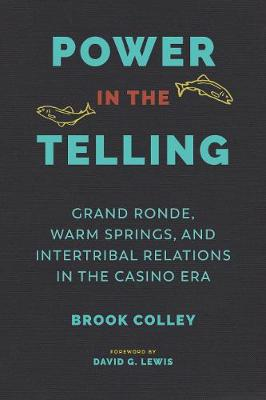 Power in the Telling: Grand Ronde, Warm Springs, and Intertribal Relations in the Casino Era - Indigenous Confluences (Hardback)