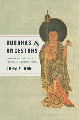 Buddhas and Ancestors: Religion and Wealth in Fourteenth-Century Korea (Paperback)