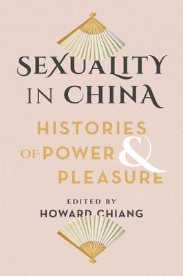 Sexuality in China: Histories of Power and Pleasure (Hardback)
