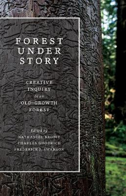 Forest Under Story: Creative Inquiry in an Old-Growth Forest (Paperback)