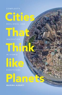 Cities That Think like Planets: Complexity, Resilience, and Innovation in Hybrid Ecosystems (Paperback)
