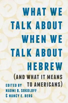 What We Talk about When We Talk about Hebrew (and What It Means to Americans) - Samuel and Althea Stroum Lectures in Jewish Studies (Paperback)