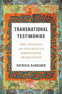 Transnational Testimonios: The Politics of Collective Knowledge Production - Decolonizing Feminisms (Paperback)