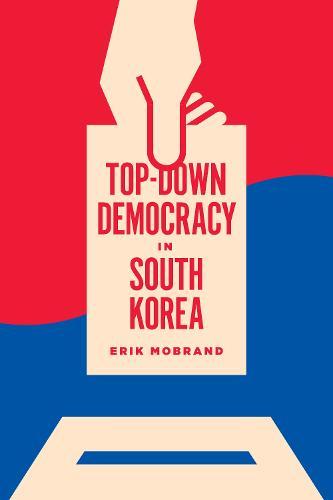 Top-Down Democracy in South Korea - Korean Studies of the Henry M. Jackson School of International Studies (Paperback)
