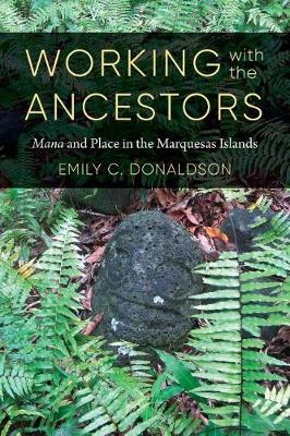 Working with the Ancestors: Mana and Place in the Marquesas Islands - Culture, Place, and Nature (Hardback)