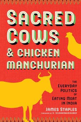 Sacred Cows and Chicken Manchurian: The Everyday Politics of Eating Meat in India - Culture, Place, and Nature (Paperback)