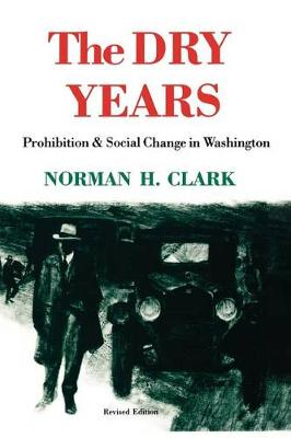 The Dry Years: Prohibition and Social Change in Washington (Paperback)