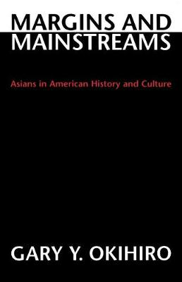 Margins and Mainstreams: Asians in American History and Culture (Paperback)