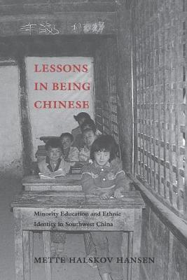Lessons in Being Chinese: Minority Education and Ethnic Identity in Southwest China - Studies on Ethnic Groups in China (Paperback)