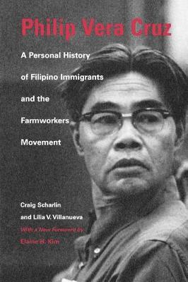 Philip Vera Cruz: A Personal History of Filipino Immigrants and the Farmworkers Movement (Paperback)
