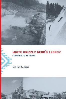 White Grizzly Bear's Legacy: Learning to Be Indian (Hardback)