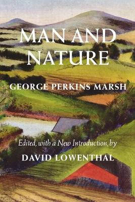 Man and Nature: Or, Physical Geography as Modified by Human Action - Weyerhaeuser Environmental  Classics (Paperback)