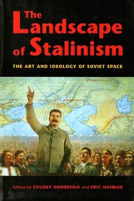 The Landscape of Stalinism: The Art and Ideology of Soviet Space - Studies in Modernity and National Identity (Paperback)