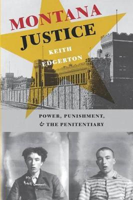 Montana Justice: Power, Punishment, and the Penitentiary (Paperback)