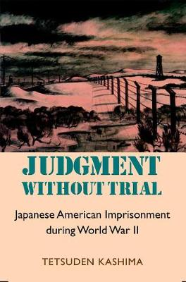Judgment Without Trial: Japanese American Imprisonment During World War II (Paperback)