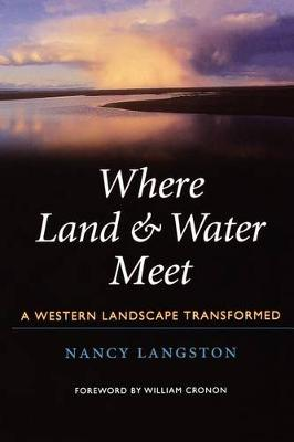Where Land and Water Meet: A Western Landscape Transformed - Weyerhaeuser Environmental Books (Paperback)