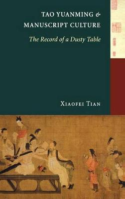Tao Yuanming and Manuscript Culture: The Record of a Dusty Table (Hardback)