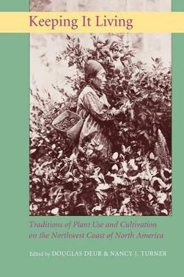 Keeping It Living: Traditions of Plant Use and Cultivation on the Northwest Coast of North America (Paperback)