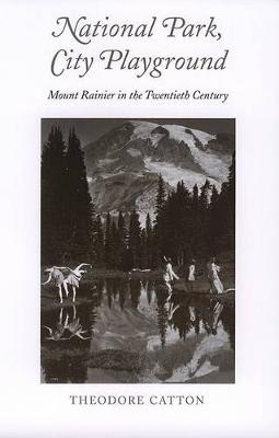 National Park, City Playground: Mount Rainier in the Twentieth Century (Paperback)